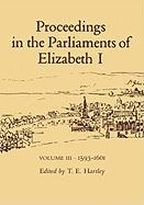 Proceedings in the Parliaments of Elizabeth 1, Vol. 3 1593-1601 - Hartley, Terence