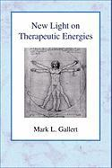 New Light on Therapeutic Energies - Gallert, Mark