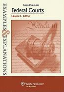 Examples & Explanations: Federal Courts - Little, Laura E.; Little