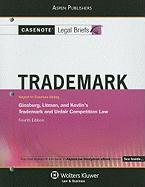 Casenote Legal Briefs: Trademark and Unfair Competition Law, Keyed to Ginsburg, Litman, and Kelvin, 4th Ed. - Briefs, Casenote Legal; Casenotes
