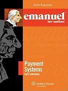 Emanuel Law Outlines: Payment Systems - Lawrence; Lawrence, Lary