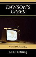 Dawson's Creek: A Critical Understanding - Bindig, Lori