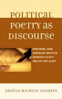 Political Poetry as Discourse: Rereading John Greenleaf Whittier, Ebenezer Elliott, and Hip-hop-ology - Leonard, Angela Michele
