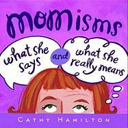 Momisms: What She Says and What She Really Means - Hamilton, Cathy