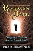 Resurrection of the Divine: Compelling Evidence for the Risen Christ - Cummings, Brad
