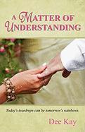 A Matter of Understanding - Kay, Dee