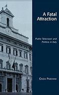 Fatal Attraction: Public Television and Politics in Italy - Padovani, Cinzia