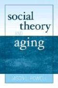 Social Theory and Aging - Powell, Jason L.