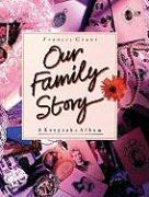 Our Family Story: A Keepsake Album - Grant, Frances