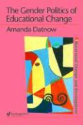Gender Politics of Educational Change - Datnow, Amanda; Amanda Datnow, Datnow