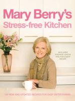 Mary Berry's Stress-Free Kitchen: 120 New and Improved Recipes for Easy Entertaining - Berry, Mary