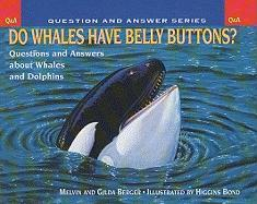Do Whales Have Belly Buttons?: Questions and Answers about Whales and Dolphins - Berger, Melvin; Berger, Gilda