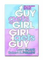 Guy Gets Girl, Girl Gets Guy: Where to Go to Find Romance & What to Say When You Find It - Glanz, Larry; Phillips, Robert H.