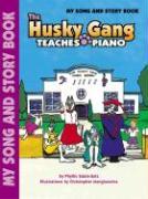 The Husky Gang Teaches Piano, Bk 1: My Song & Story Book - Sdoia-Satz, Phyllis