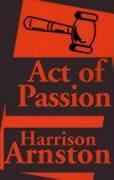 Act of Passion - Arnston, Harrison