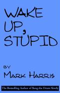 Wake Up, Stupid - Harris, Mark