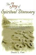 The Joy of Spiritual Discovery: Volume One of Religious Ought to Make Sense - Faw, Duane L.