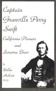 Captain Granville Perry Swift: California Pioneer and Sonoma Bear - Hobart, Billie