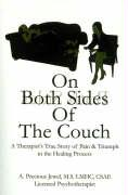 On Both Sides of the Couch: A Therapist's True Story of Pain and Triumph in the Healing Process - Precious Jewel