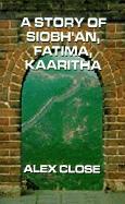 A Story of Siobh'an, Fatima, Kaaritha - Close, Alex