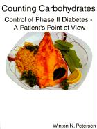 Counting Carbohydrates Control of Phase II Diabetes: A Patient's Point of View - Petersen, Winton N.