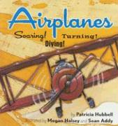 Airplanes!: Soaring! Diving! Turning! - Hubbell, Patricia