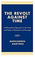 Revolt Against Time: A Philosophical Approach to the Prose and Poetry of Quevedo and Bocangel - Mart'nez, Maricarmen; Martinez, Maricarmen