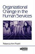 Organizational Change in the Human Services - Proehl, Rebecca Ann