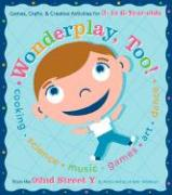 Wonderplay, Too!: Games, Crafts, & Creative Activities for 3- To 6-Year Olds - Reitzes, Fretta; Teitelman, Beth