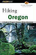 Hiking Oregon: A Guide to Oregon's Greatest Hiking Adventures - Dunegan, Lizann