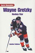 Wayne Gretzky: Hockey Star - Feldman, Heather