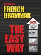 French Grammar the Easy Way - Chauderlot, Fabienne-Sophie