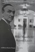 Mike Mansfield, Majority Leader: A Different Kind of Senate, 1961-1976 - Valeo, Francis R.