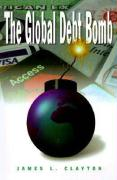 The Global Debt Bomb - Clayton, James L.