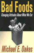 Bad Foods: Changing Attitudes about What We Eat - Oakes, Michael E.