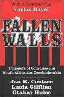 Fallen Walls: Prisoners of Conscience in South Africa and Czechoslovakia - Gilfillan, Linda; Coetzee, Jan K.; Hulec, Otakar