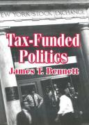 Tax-Funded Politics - Bennett, James T.