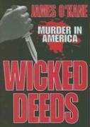 Wicked Deeds: Murder in America - O'Kane, James M.