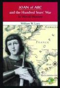Joan of Arc and the Hundred Years' War in World History - Lace, William W.