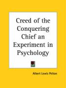 Creed of the Conquering Chief an Experiment in Psychology - Pelton, Albert Lewis