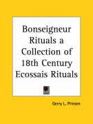 Bonseigneur Rituals a Collection of 18th Century Ecossais Rituals