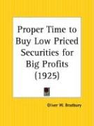 Proper Time to Buy Low Priced Securities for Big Profits - Bradbury, Oliver W.