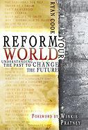 Reform Your World: Understanding the Past to Change the Future - Cook, Ryan