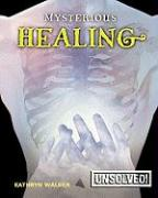 Mysterious Healing - Walker, Kathryn