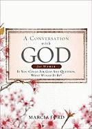 A Conversation with God for Women: If You Could Ask God Anything What Would It Be? - Ford, Marcia; Thomas Nelson Publishers