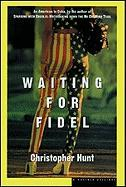 Waiting for Fidel - Hunt, Christopher