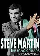 Steve Martin: The Magic Years - Walker, Morris W.