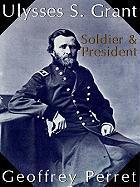Ulysses S. Grant: Soldier & President - Perret, Geoffrey