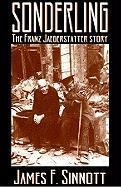 Sonderling: The Franz Jaegerstatter Story - Sinnott, James P.