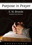 Purpose in Prayer - Bounds, Edward M.